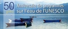 50 ans de programmes sur l'eau de l'UNESCO